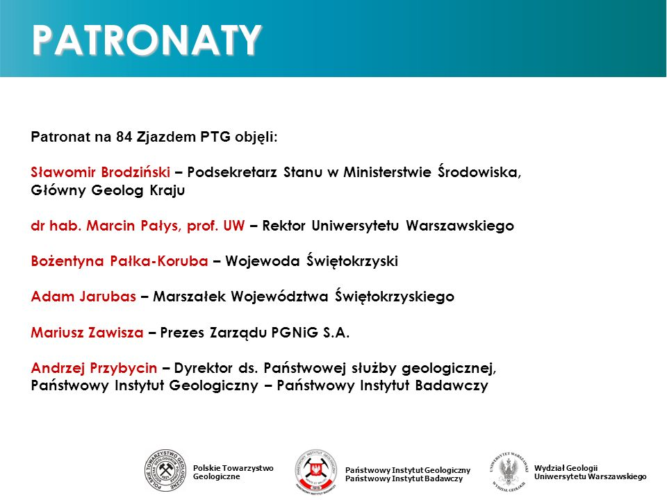Państwowy Instytut Geologiczny Państwowy Instytut Badawczy Polskie Towarzystwo Geologiczne Wydział Geologii Uniwersytetu Warszawskiego Patronat na 84