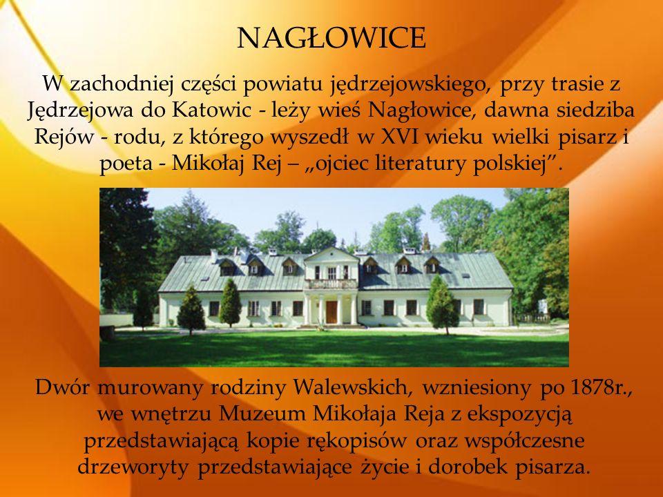 NAGŁOWICE W zachodniej części powiatu jędrzejowskiego, przy trasie z Jędrzejowa do Katowic - leży wieś Nagłowice, dawna siedziba Rejów - rodu, z które