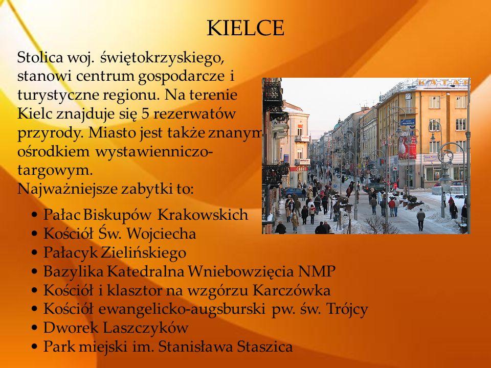 KIELCE Stolica woj. świętokrzyskiego, stanowi centrum gospodarcze i turystyczne regionu. Na terenie Kielc znajduje się 5 rezerwatów przyrody. Miasto j