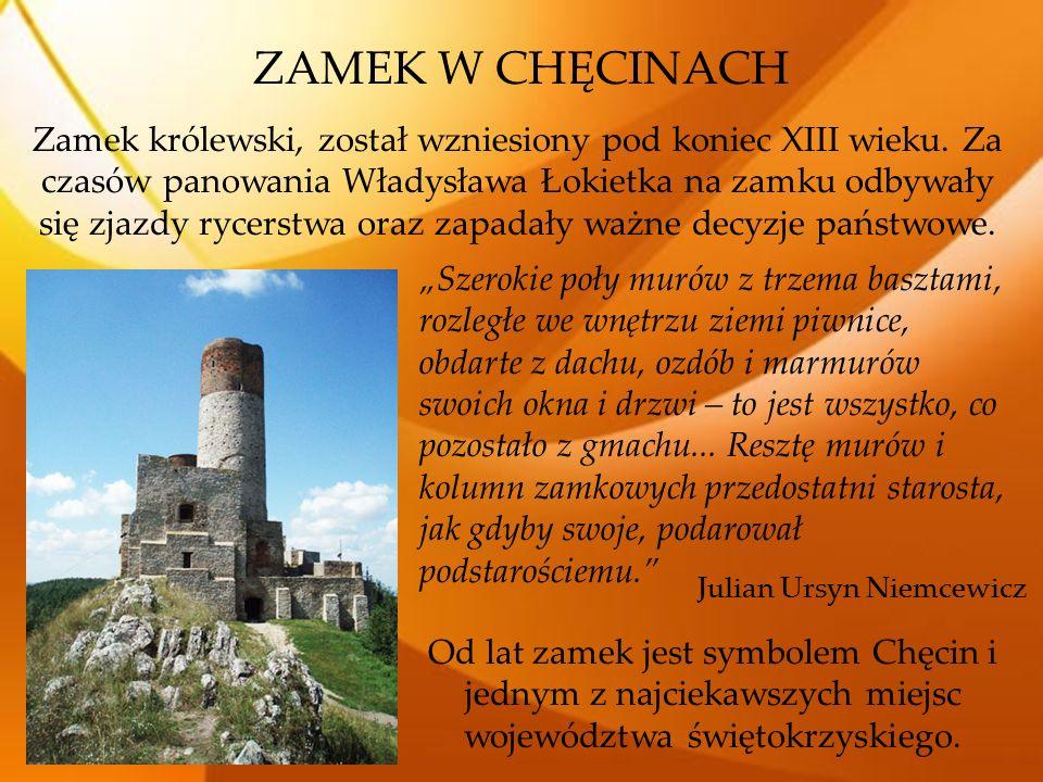 ZAMEK W CHĘCINACH Zamek królewski, został wzniesiony pod koniec XIII wieku. Za czasów panowania Władysława Łokietka na zamku odbywały się zjazdy rycer