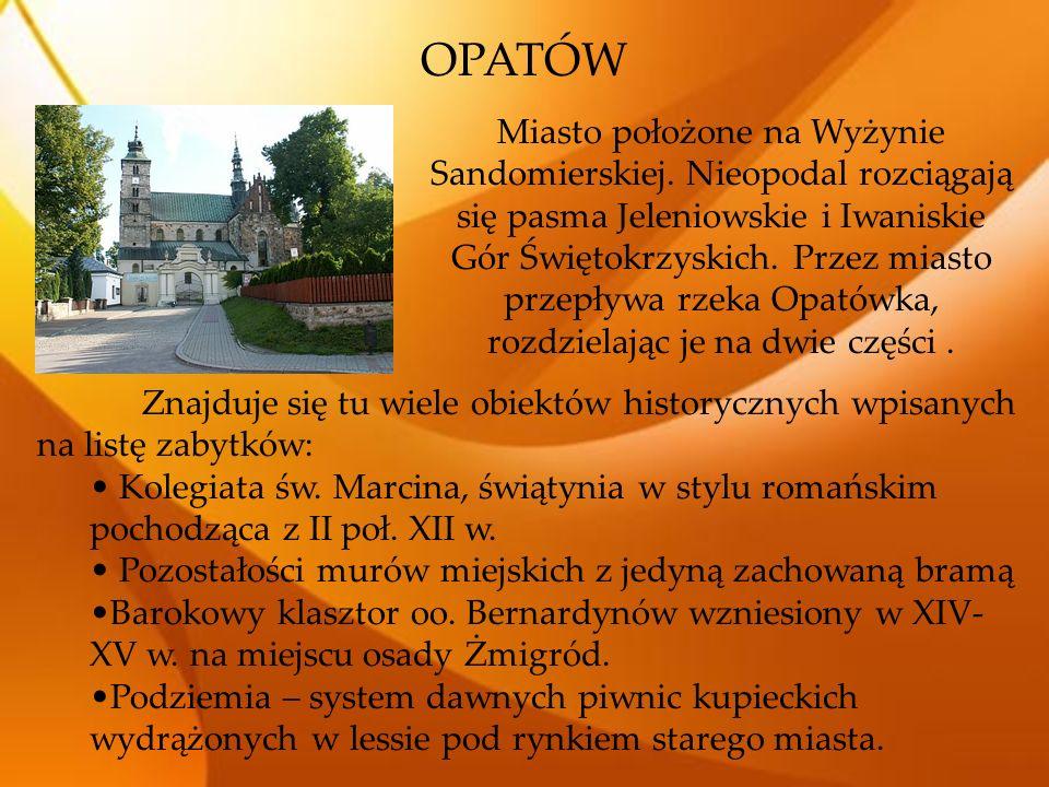 OPATÓW Znajduje się tu wiele obiektów historycznych wpisanych na listę zabytków: Kolegiata św. Marcina, świątynia w stylu romańskim pochodząca z II po