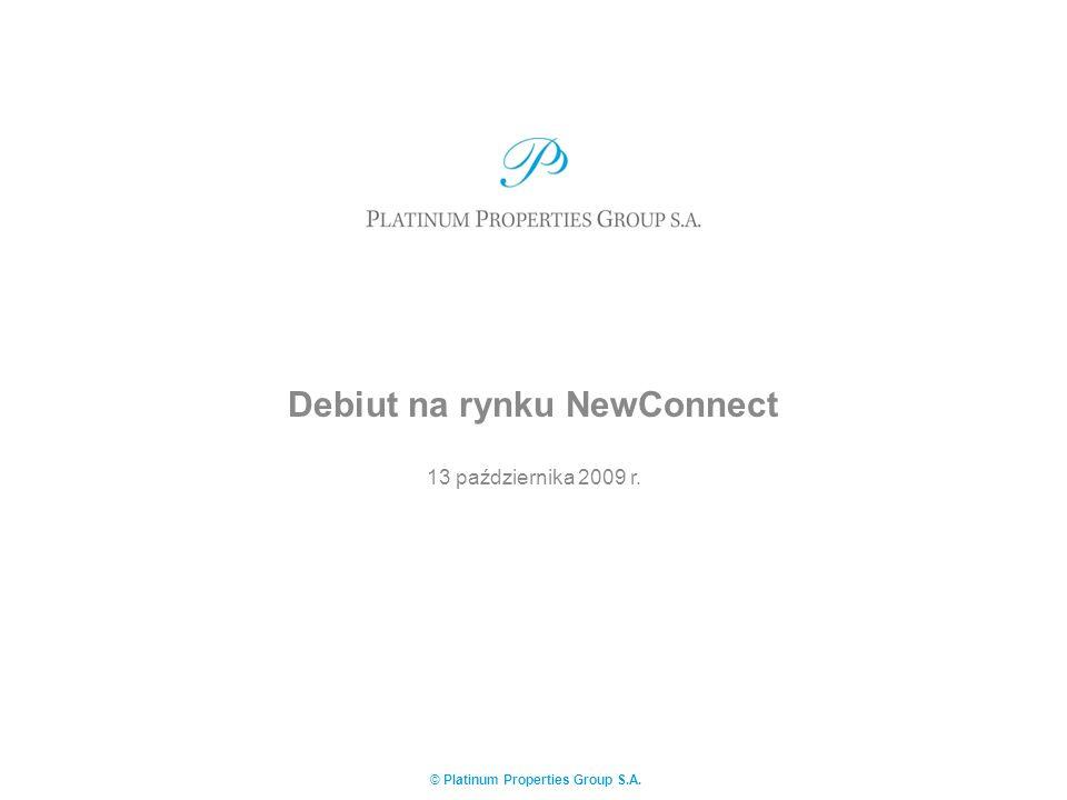 © Platinum Properties Group S.A. Debiut na rynku NewConnect 13 października 2009 r.
