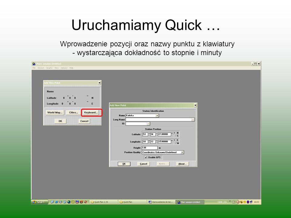 Uruchamiamy Quick … Wprowadzenie pozycji oraz nazwy punktu z klawiatury - wystarczająca dokładność to stopnie i minuty