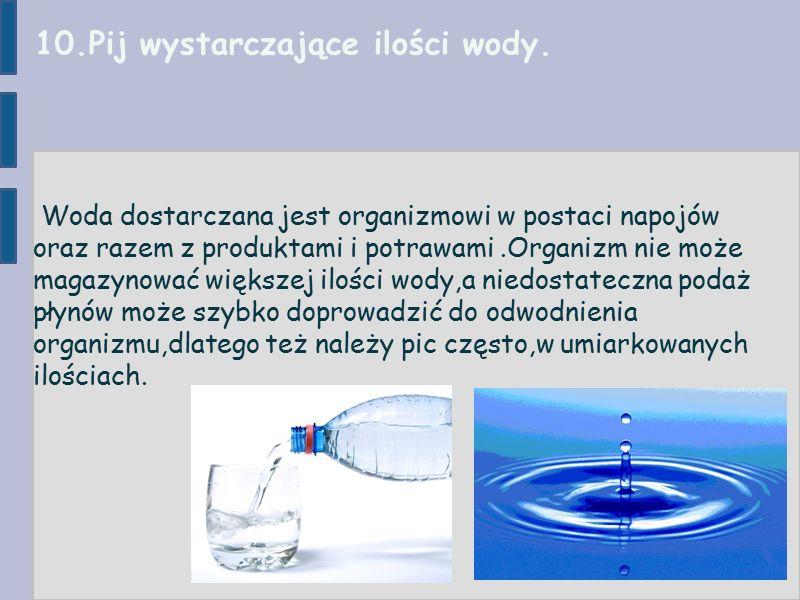 10.Pij wystarczające ilości wody.