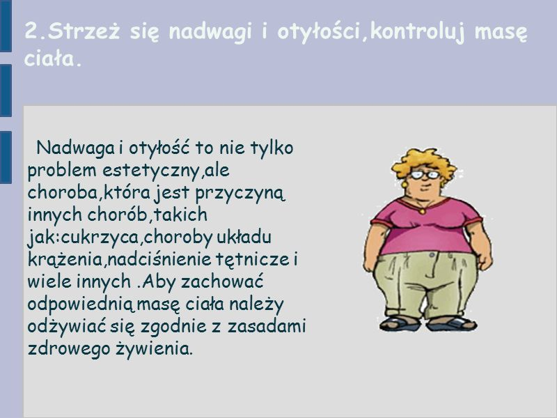 2.Strzeż się nadwagi i otyłości,kontroluj masę ciała.