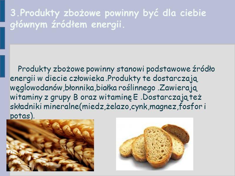 3.Produkty zbożowe powinny być dla ciebie głównym źródłem energii.