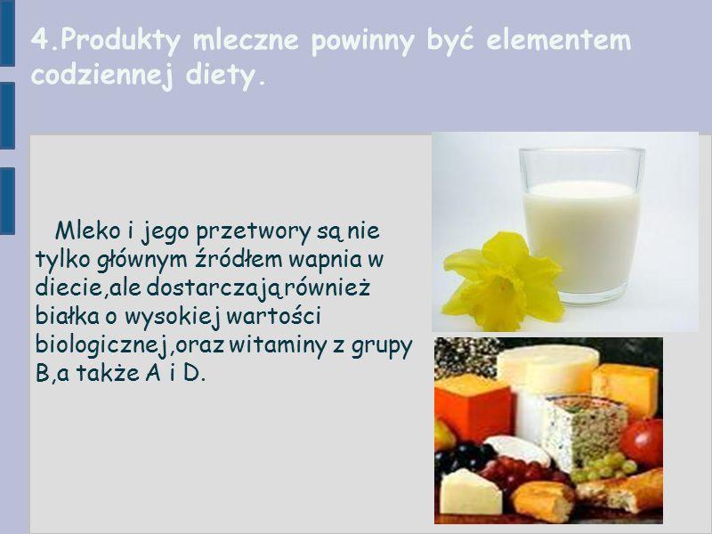 4.Produkty mleczne powinny być elementem codziennej diety.