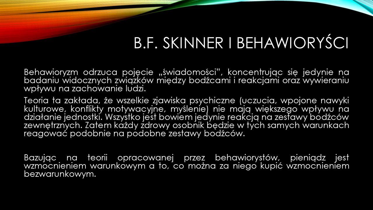"""B.F. SKINNER I BEHAWIORYŚCI Behawioryzm odrzuca pojęcie """"świadomości"""", koncentrując się jedynie na badaniu widocznych związków między bodźcami i reakc"""