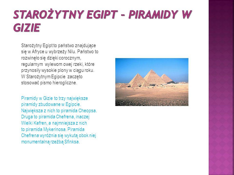 Starożytny Egipt to państwo znajdujące się w Afryce u wybrzeży Nilu.