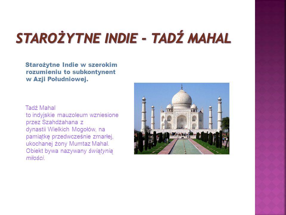 Starożytne Indie w szerokim rozumieniu to subkontynent w Azji Południowej.