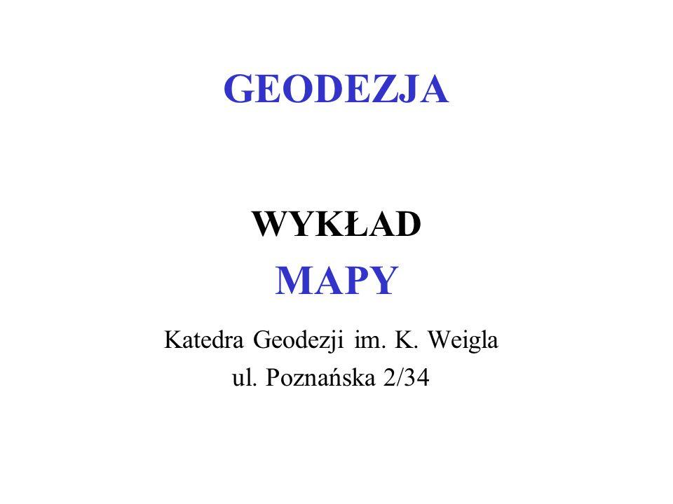GEODEZJA Katedra Geodezji im. K. Weigla ul. Poznańska 2/34 WYKŁAD MAPY