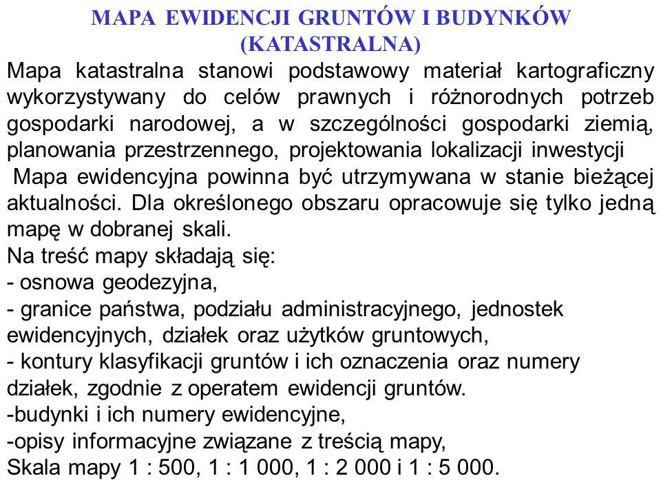 MAPA EWIDENCJI GRUNTÓW I BUDYNKÓW (KATASTRALNA) Mapa katastralna stanowi podstawowy materiał kartograficzny wykorzystywany do celów prawnych i różnoro