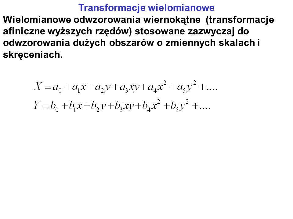 Transformacje wielomianowe Wielomianowe odwzorowania wiernokątne (transformacje afiniczne wyższych rzędów) stosowane zazwyczaj do odwzorowania dużych