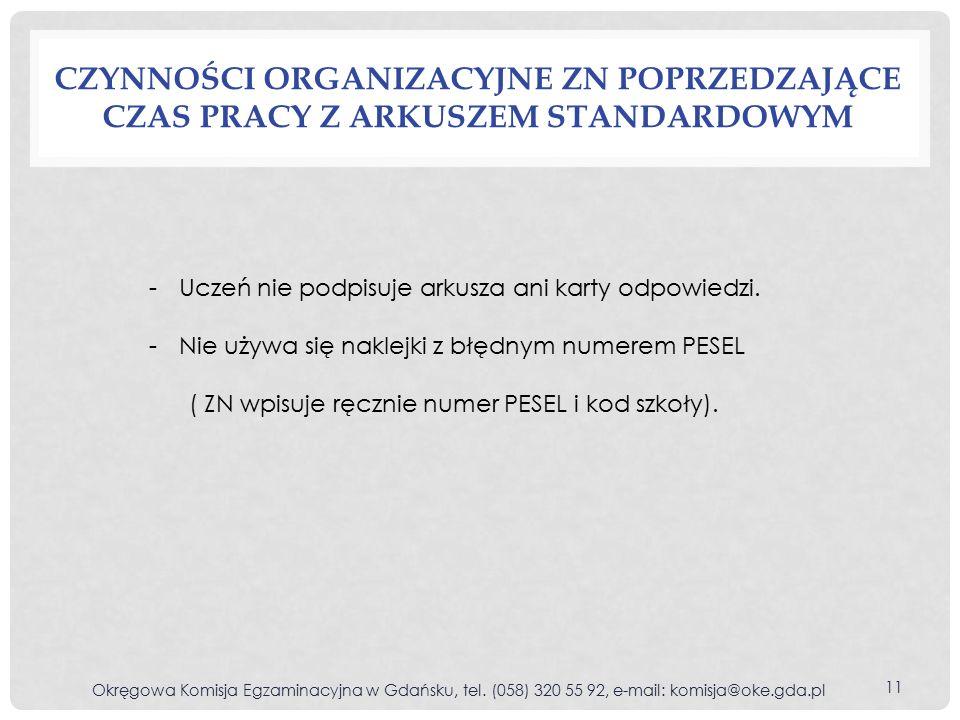 CZYNNOŚCI ORGANIZACYJNE ZN POPRZEDZAJĄCE CZAS PRACY Z ARKUSZEM STANDARDOWYM Okręgowa Komisja Egzaminacyjna w Gdańsku, tel.