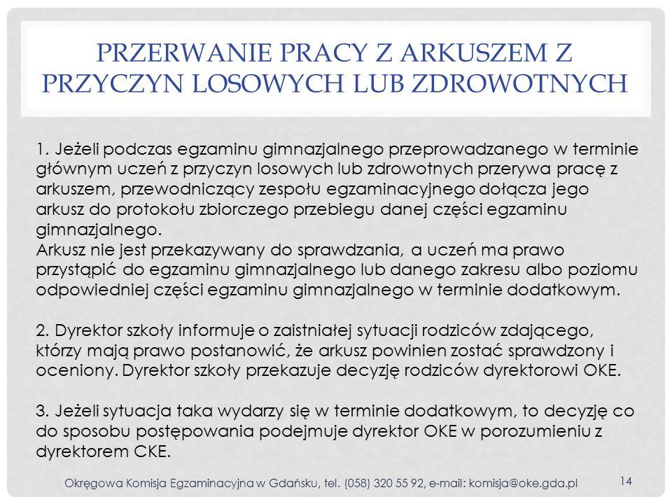 PRZERWANIE PRACY Z ARKUSZEM Z PRZYCZYN LOSOWYCH LUB ZDROWOTNYCH Okręgowa Komisja Egzaminacyjna w Gdańsku, tel.