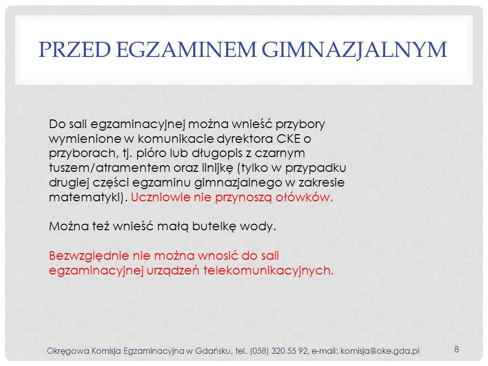 PRZED EGZAMINEM GIMNAZJALNYM Okręgowa Komisja Egzaminacyjna w Gdańsku, tel.