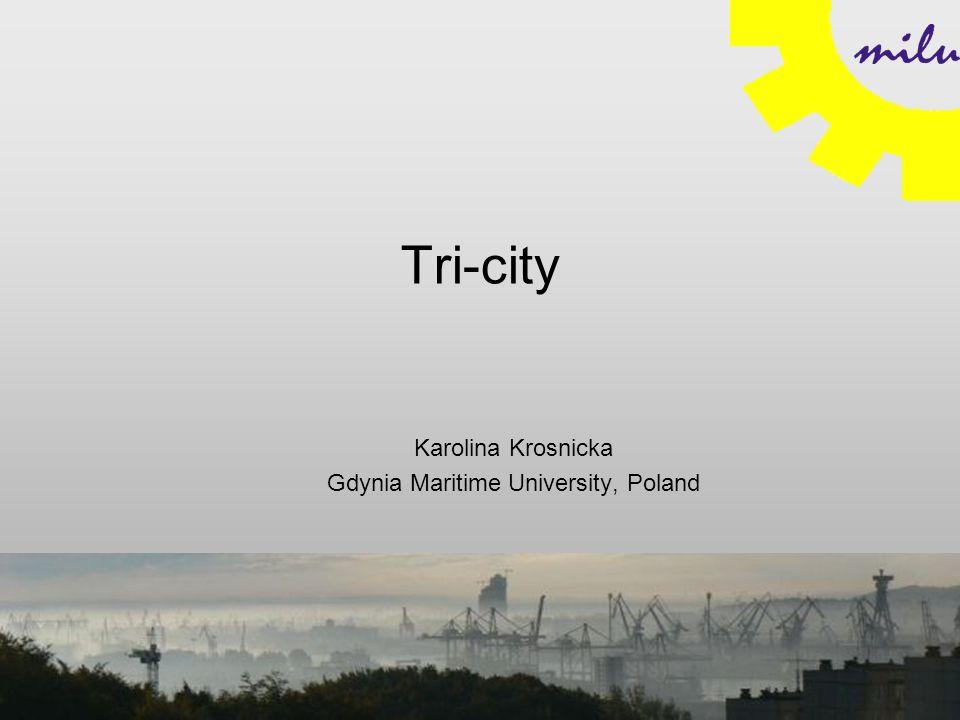 Tri-city Karolina Krosnicka Gdynia Maritime University, Poland