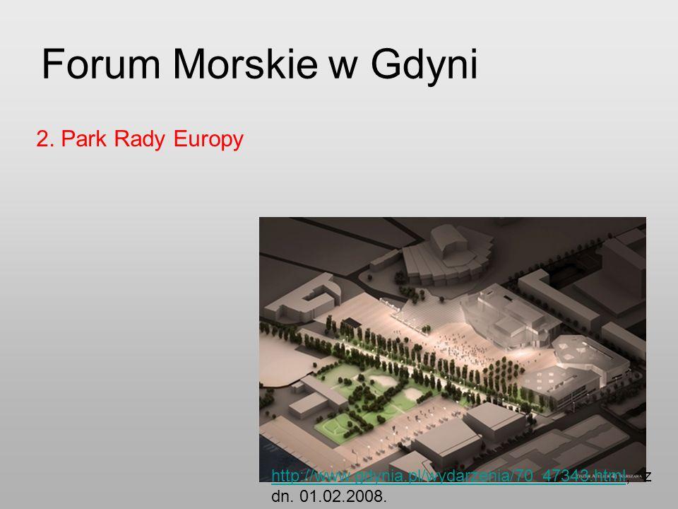 2. Park Rady Europy Forum Morskie w Gdyni http://www.gdynia.pl/wydarzenia/70_47343.htmlhttp://www.gdynia.pl/wydarzenia/70_47343.html, z dn. 01.02.2008