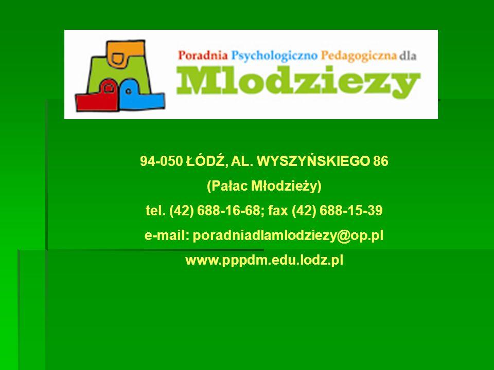 94-050 ŁÓDŹ, AL. WYSZYŃSKIEGO 86 (Pałac Młodzieży) tel. (42) 688-16-68; fax (42) 688-15-39 e-mail: poradniadlamlodziezy@op.pl www.pppdm.edu.lodz.pl