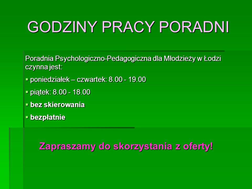 GODZINY PRACY PORADNI Poradnia Psychologiczno-Pedagogiczna dla Młodzieży w Łodzi czynna jest:  poniedziałek – czwartek: 8.00 - 19.00  piątek: 8.00 -