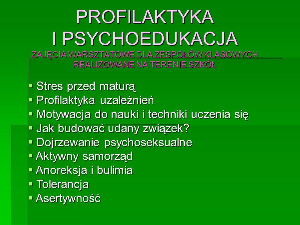 PROFILAKTYKA I PSYCHOEDUKACJA ZAJĘCIA WARSZTATOWE DLA ZESPOŁÓW KLASOWYCH REALIZOWANE NA TERENIE SZKÓŁ  Stres przed maturą  Profilaktyka uzależnień 