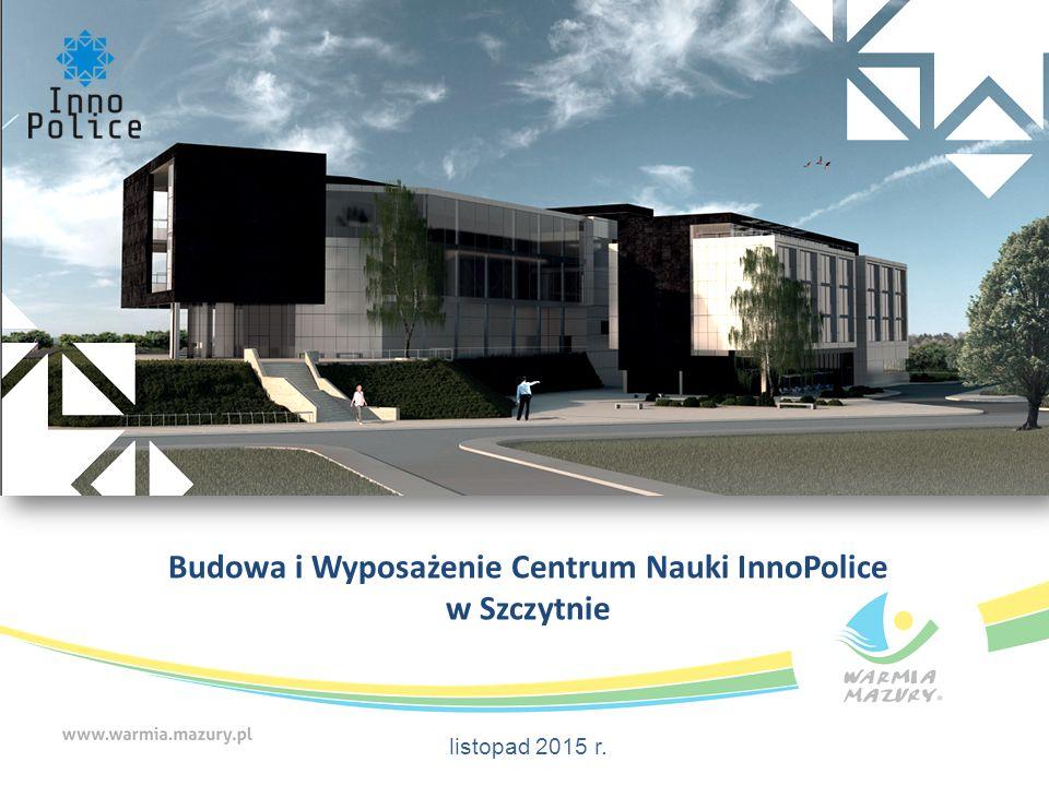 Budowa i Wyposażenie Centrum Nauki InnoPolice w Szczytnie listopad 2015 r.
