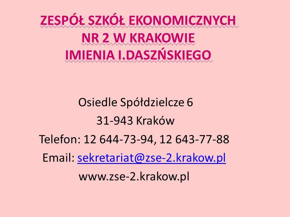 ZESPÓŁ SZKÓŁ EKONOMICZNYCH NR 2 W KRAKOWIE IMIENIA I.DASZŃSKIEGO Osiedle Spółdzielcze 6 31-943 Kraków Telefon: 12 644-73-94, 12 643-77-88 Email: sekretariat@zse-2.krakow.plsekretariat@zse-2.krakow.pl www.zse-2.krakow.pl