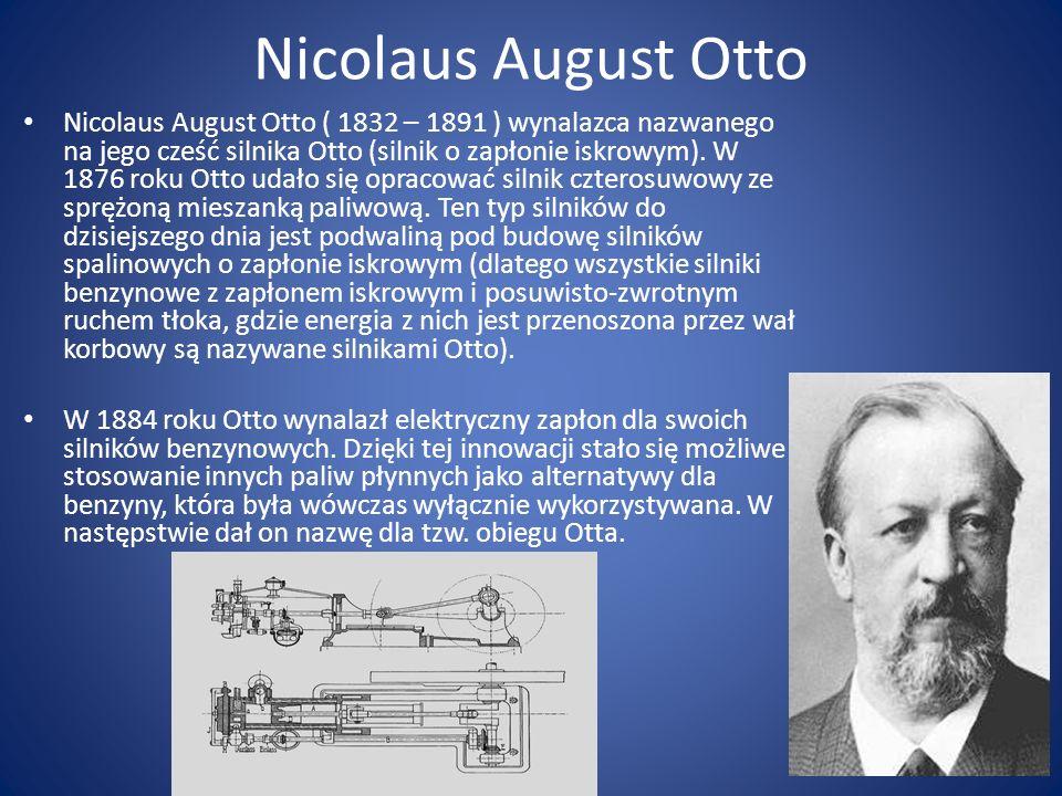Nicolaus August Otto Nicolaus August Otto ( 1832 – 1891 ) wynalazca nazwanego na jego cześć silnika Otto (silnik o zapłonie iskrowym).