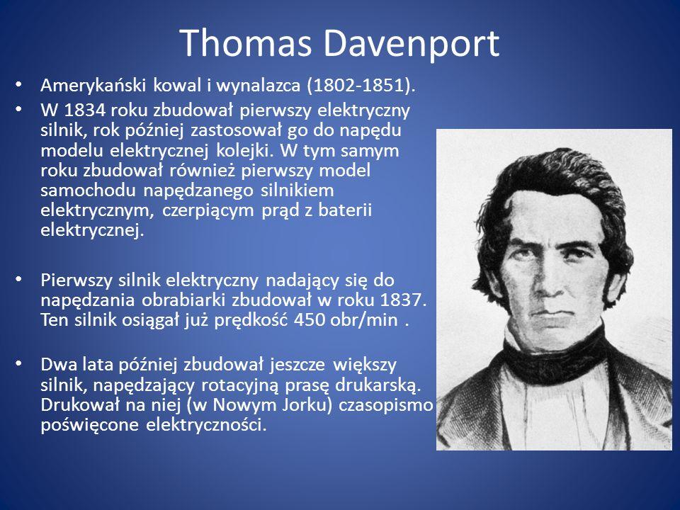 Thomas Davenport Amerykański kowal i wynalazca (1802-1851). W 1834 roku zbudował pierwszy elektryczny silnik, rok później zastosował go do napędu mode