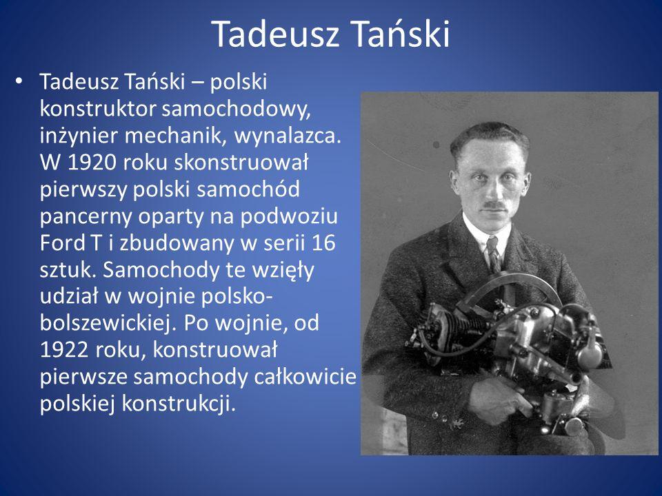 Tadeusz Tański Tadeusz Tański – polski konstruktor samochodowy, inżynier mechanik, wynalazca. W 1920 roku skonstruował pierwszy polski samochód pancer
