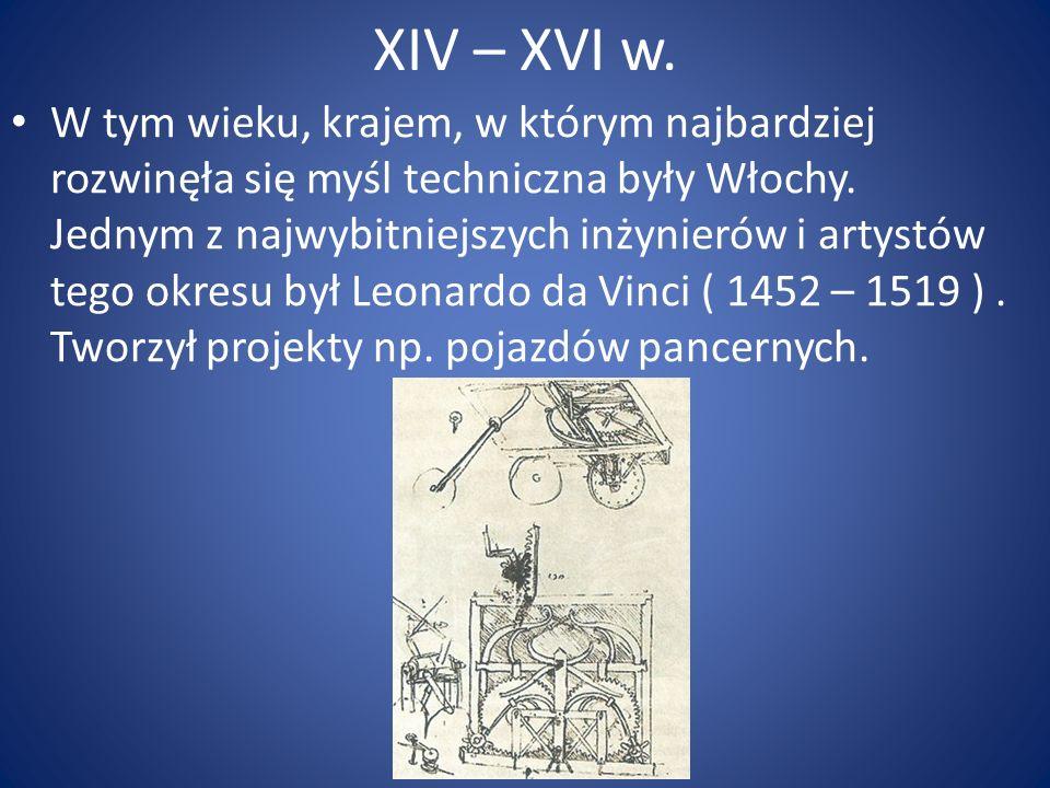 XIV – XVI w. W tym wieku, krajem, w którym najbardziej rozwinęła się myśl techniczna były Włochy. Jednym z najwybitniejszych inżynierów i artystów teg