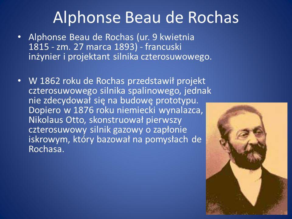 Alphonse Beau de Rochas Alphonse Beau de Rochas (ur. 9 kwietnia 1815 - zm. 27 marca 1893) - francuski inżynier i projektant silnika czterosuwowego. W