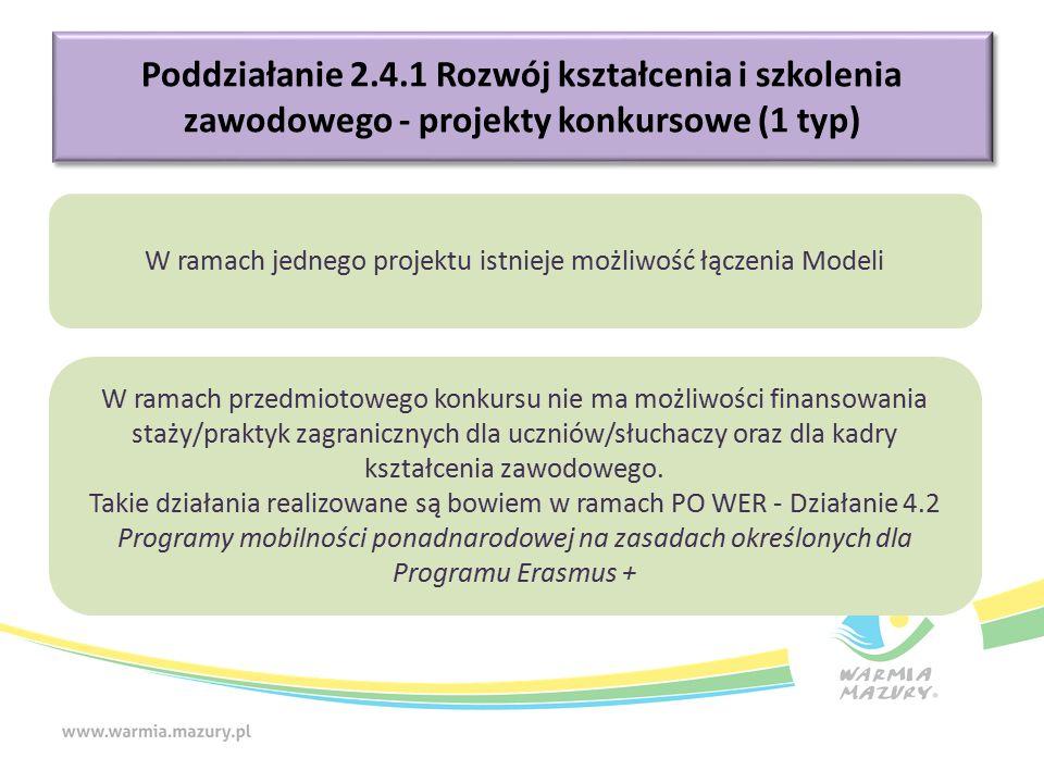 Poddziałanie 2.4.1 Rozwój kształcenia i szkolenia zawodowego - projekty konkursowe (1 typ) W ramach jednego projektu istnieje możliwość łączenia Modeli W ramach przedmiotowego konkursu nie ma możliwości finansowania staży/praktyk zagranicznych dla uczniów/słuchaczy oraz dla kadry kształcenia zawodowego.