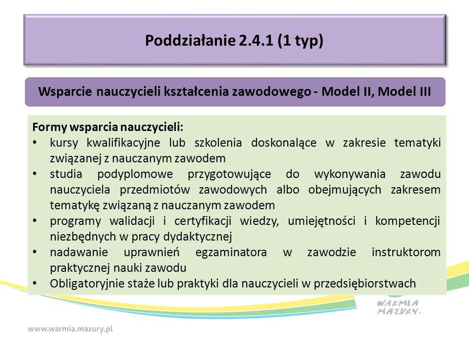 Poddziałanie 2.4.1 (1 typ) Wsparcie nauczycieli kształcenia zawodowego - Model II, Model III Formy wsparcia nauczycieli: kursy kwalifikacyjne lub szko
