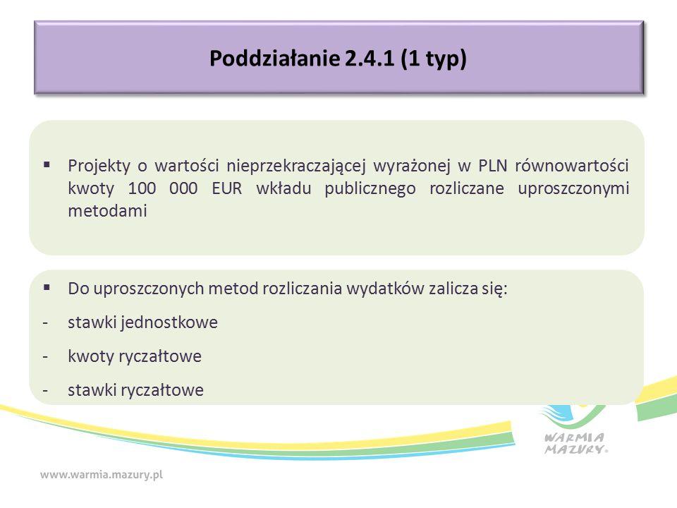 Poddziałanie 2.4.1 (1 typ)  Projekty o wartości nieprzekraczającej wyrażonej w PLN równowartości kwoty 100 000 EUR wkładu publicznego rozliczane uproszczonymi metodami  Do uproszczonych metod rozliczania wydatków zalicza się: -stawki jednostkowe -kwoty ryczałtowe -stawki ryczałtowe