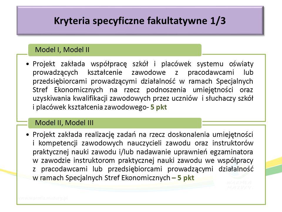 Kryteria specyficzne fakultatywne 1/3 Projekt zakłada współpracę szkół i placówek systemu oświaty prowadzących kształcenie zawodowe z pracodawcami lub