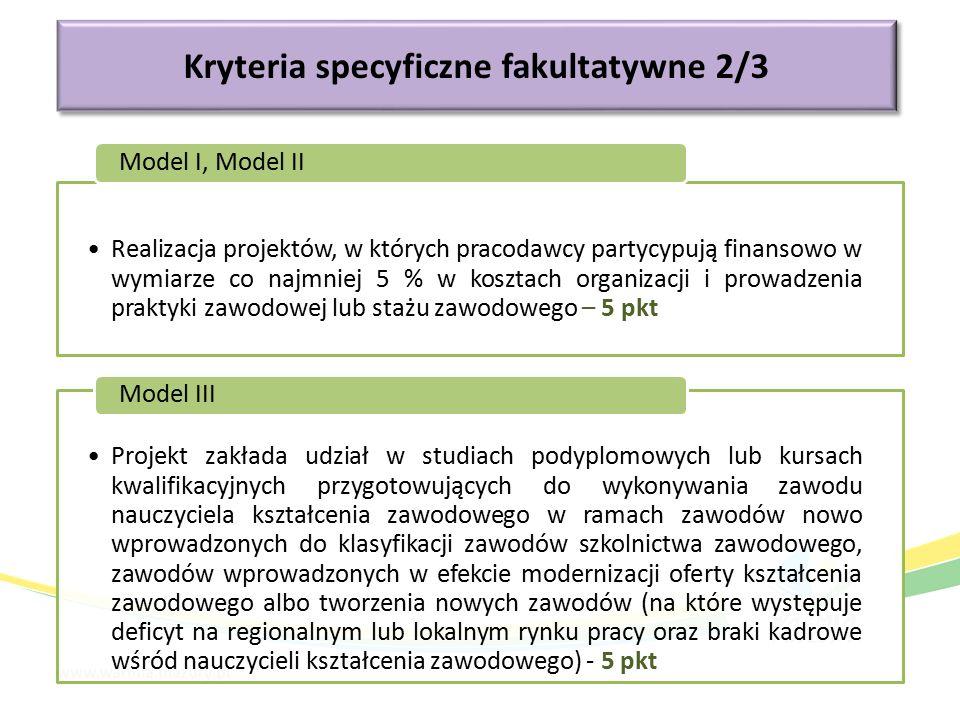 Kryteria specyficzne fakultatywne 2/3 Realizacja projektów, w których pracodawcy partycypują finansowo w wymiarze co najmniej 5 % w kosztach organizac