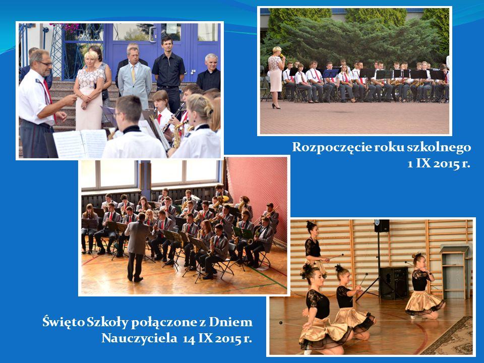 Rozpoczęcie roku szkolnego 1 IX 2015 r. Święto Szkoły połączone z Dniem Nauczyciela 14 IX 2015 r.