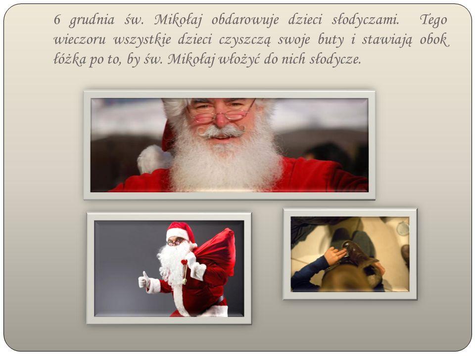6 grudnia św. Mikołaj obdarowuje dzieci słodyczami.