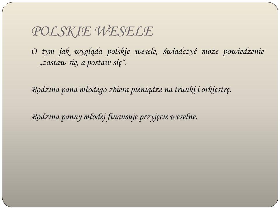 """POLSKIE WESELE O tym jak wygląda polskie wesele, świadczyć może powiedzenie """"zastaw się, a postaw się ."""