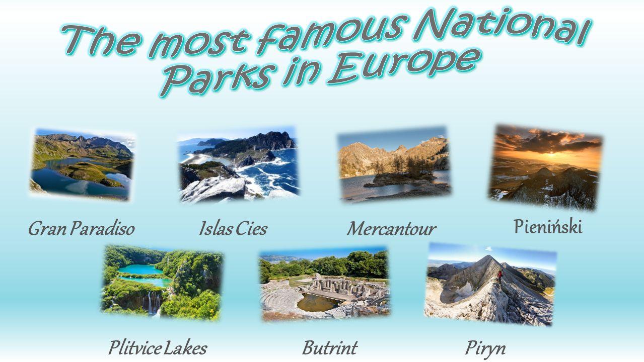 Gran ParadisoIslas Cies Mercantour Pieniński Plitvice LakesButrintPiryn