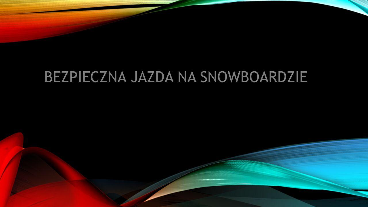 BEZPIECZNA JAZDA NA SNOWBOARDZIE