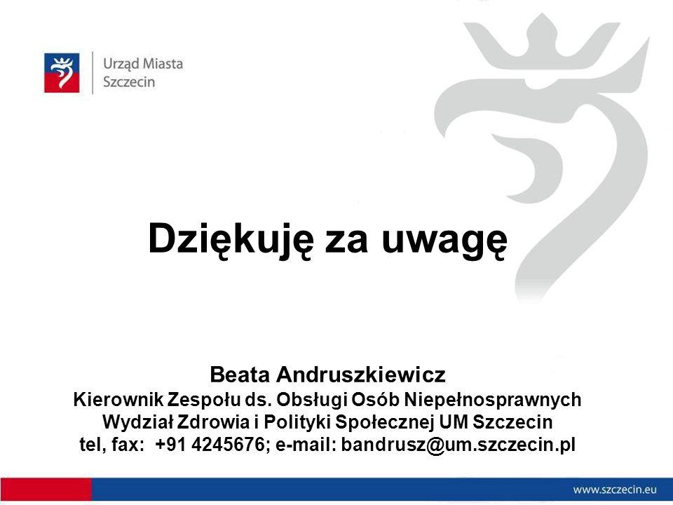 Dziękuję za uwagę Beata Andruszkiewicz Kierownik Zespołu ds.