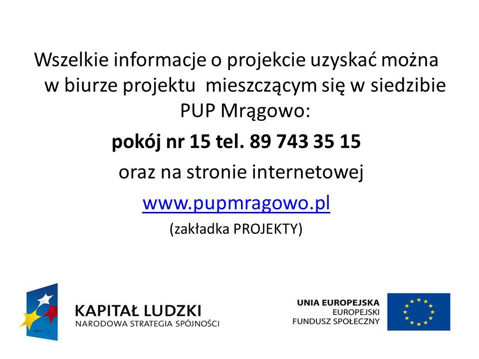 Wszelkie informacje o projekcie uzyskać można w biurze projektu mieszczącym się w siedzibie PUP Mrągowo: pokój nr 15 tel. 89 743 35 15 oraz na stronie
