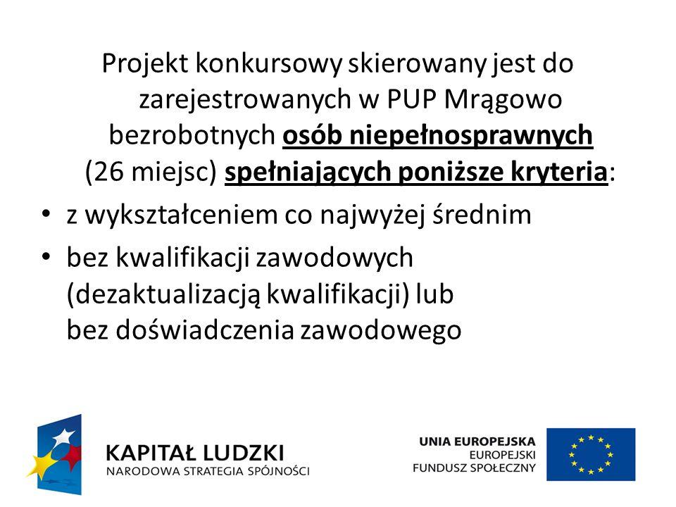 Projekt konkursowy skierowany jest do zarejestrowanych w PUP Mrągowo bezrobotnych osób niepełnosprawnych (26 miejsc) spełniających poniższe kryteria: