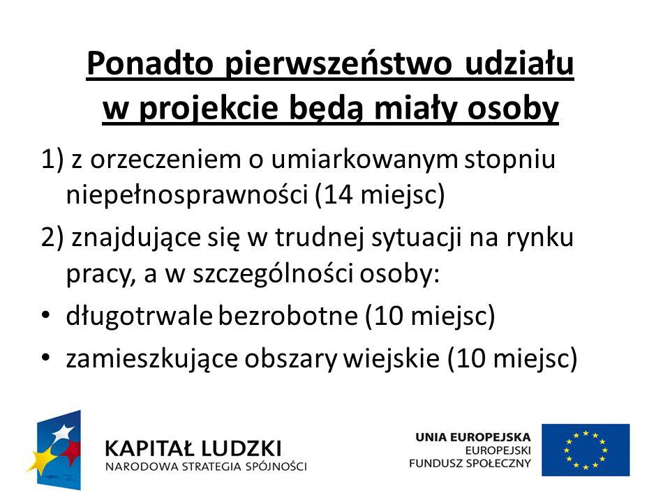 Ponadto pierwszeństwo udziału w projekcie będą miały osoby 1) z orzeczeniem o umiarkowanym stopniu niepełnosprawności (14 miejsc) 2) znajdujące się w