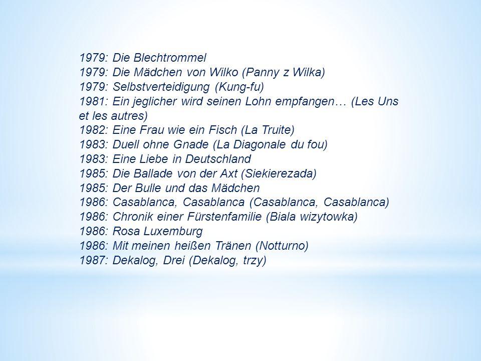 1979: Die Blechtrommel 1979: Die Mädchen von Wilko (Panny z Wilka) 1979: Selbstverteidigung (Kung-fu) 1981: Ein jeglicher wird seinen Lohn empfangen… (Les Uns et les autres) 1982: Eine Frau wie ein Fisch (La Truite) 1983: Duell ohne Gnade (La Diagonale du fou) 1983: Eine Liebe in Deutschland 1985: Die Ballade von der Axt (Siekierezada) 1985: Der Bulle und das Mädchen 1986: Casablanca, Casablanca (Casablanca, Casablanca) 1986: Chronik einer Fürstenfamilie (Biala wizytowka) 1986: Rosa Luxemburg 1986: Mit meinen heißen Tränen (Notturno) 1987: Dekalog, Drei (Dekalog, trzy)