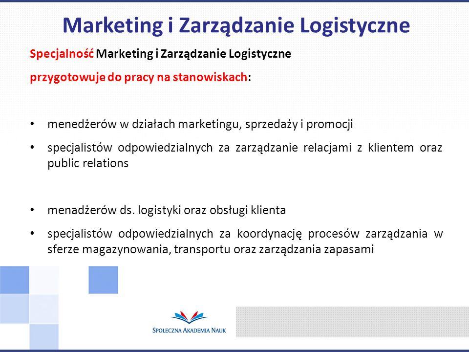 Specjalność Marketing i Zarządzanie Logistyczne przygotowuje do pracy na stanowiskach: menedżerów w działach marketingu, sprzedaży i promocji specjalistów odpowiedzialnych za zarządzanie relacjami z klientem oraz public relations menadżerów ds.