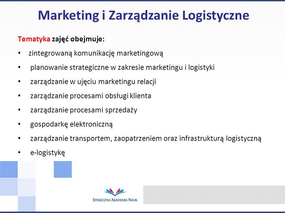 Tematyka zajęć obejmuje: zintegrowaną komunikację marketingową planowanie strategiczne w zakresie marketingu i logistyki zarządzanie w ujęciu marketingu relacji zarządzanie procesami obsługi klienta zarządzanie procesami sprzedaży gospodarkę elektroniczną zarządzanie transportem, zaopatrzeniem oraz infrastrukturą logistyczną e-logistykę Marketing i Zarządzanie Logistyczne