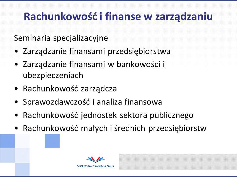 Seminaria specjalizacyjne Zarządzanie finansami przedsiębiorstwa Zarządzanie finansami w bankowości i ubezpieczeniach Rachunkowość zarządcza Sprawozdawczość i analiza finansowa Rachunkowość jednostek sektora publicznego Rachunkowość małych i średnich przedsiębiorstw Rachunkowość i finanse w zarządzaniu